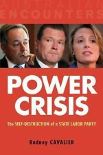Power Crisis : The Self-Destruction of a State Labor Party by Rodney Cavalier...
