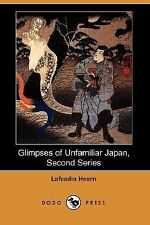 Glimpses of Unfamiliar Japan, Second Series by Lafcadio Hearn (2007, Paperback)