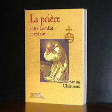 La prière entre combat et extase - par un Chartreux