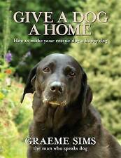 Give a Dog a Home: How to Make Your Rescue Dog a Happy