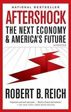 Aftershock: The Next Economy and America's Future by Reich, Robert B., Good Book