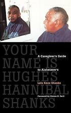 Your Name Is Hughes Hannibal Shanks: A Caregiver's Guide to Alzheimer's (Agendas