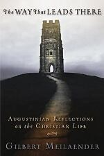 The Way That Leads There: Augustinian Reflections on the Christian Life, Gilbert