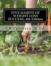 FIVE HABITS of WEIGHT LOSS SUCCESS; 4th Edition : Plus Five Skills and Tools...