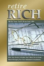 Retire Rich With Your Self-Directed IRA: What Your Broker & Banker-ExLibrary