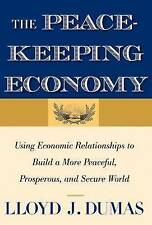 The Peacekeeping Economy: Using Economic Relationships to Build a More Peaceful,