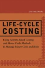 Life-Cycle Costing : Using Activity-Based Costing and Monte Carlo Methods to...