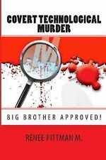 Covert Technological Murder : Big Brother Approved! by Renee Pittman M....