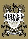 Bike Snob : Systematically and Mercilessly Realigning the World of Cycling by...