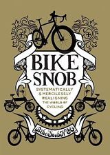 Bike Snob: Systematically & Mercilessly Realigning the World of Cycling (HC)
