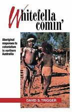 Whitefella Comin' : Aboriginal Responses to Colonialism in Northern Australia...