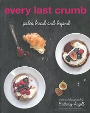 Every Last Crumb: Paleo Bread and Beyond by Angell, Brittany