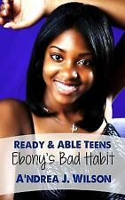 Ready and ABLE Teens : Ebony's Bad Habit by A'ndrea J. Wilson (2010, Paperback)