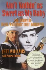 Ain't Nothin' as Sweet as My Baby-The Story of Hank Williams' Lost Daughter - HC
