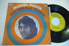 MICHEL COSTA 45T SEUL SANS ELLE/ MARILYN . ROLAND VINCENT.  EPIC 7174 FRANCE .
