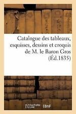 Catalogue des Tableaux, Esquisses, Dessins et Croquis de M. le Baron Gros by...