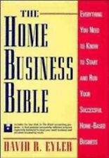The Home Business Bible: Everything You Need to Know to Start and Run Your Succe