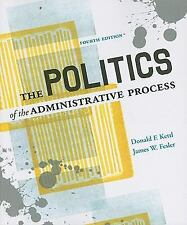 The Politics of the Administrative Process by Donald F. Kettl and James W....