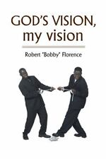 "God's Vision, My Vision by Robert ""Bobby"" Florence (2013, Hardcover)"