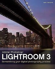 Lightroom 3: Streamlining Your Digital Photography Process, Coalson, Nat, Good C