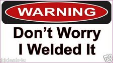 Don't Worry I Weld It Decal Sticker Funny Helmet Hardhat ATV Toolbox 2.75 x 5
