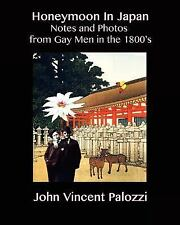 Honeymoon in Japan : Notes and Photos from Gay Men in The 1800's by John...