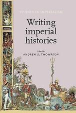 Writing Imperial Histories (Studies in Imperialism), Andrew S. Thompson, Good, H