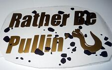 Rather Be Decal - 7 inch Wide Truck Pulling Sticker