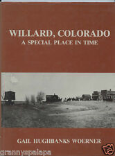 Colorado History-Genealogy-Willard Colorado-A Special Place in Time, by; Woerner