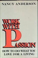 Work with Passion : How to Do What You Love for a Living by Nancy Anderson