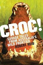 Croc!: Savage Tales from Australia's Wild Frontier-ExLibrary