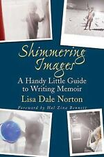 Shimmering Images : A Handy Little Guide to Writing Memoir by Lisa D. Norton...