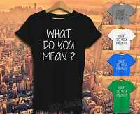 WHAT DO YOU MEAN T shirt Swag Cyrus Fresh Justin Dope Biber Miley top UNISEX