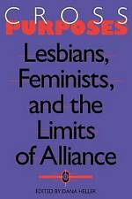 Cross-Purposes: Lesbians, Feminists, and the Limits of Alliance,Heller, Dana,Exc