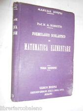 MANUALI HOEPLI - ROSSOTTI, FORMULARIO SCOLASTICO DI MATEMATICA ELEMENTARE - 1917