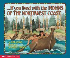 If You Lived with the Indians of the Northwest Coast by Pamela Johnson and...