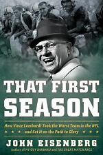 That First Season: How Vince Lombardi Took the Worst Team in the NFL and Set It