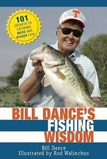 Bill Dance's Fishing Wisdom: 101 Secrets to Catching More and Bigger Fish, Dance