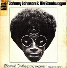 JOHNNY JOHNSON & THE BANDWAGON-(BLAME IT) ON THE PONY EXPRESS + NEVER LET HER GO