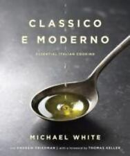 Classico e Moderno : Essential Italian Cooking by Michael White and Andrew Fried