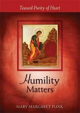 The Matters: Humility Matters : Toward Purity of Heart by Mary Margaret Funk...