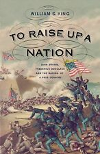 To Raise Up a Nation: John Brown, Frederick Douglass, and the Making of a Free C