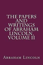 The Papers and Writings of Abraham Lincoln, Volume II by Abraham Lincoln...