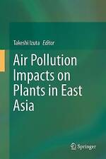 Air Pollution Impacts on Plants in East Asia by Springer Verlag, Japan...