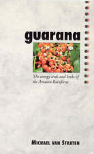 Guarana: Energy Seeds and Herbs of the Amazon Rainforest by Michael van Straten