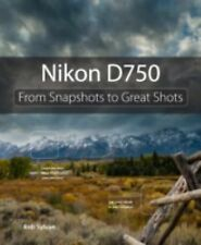 Nikon D750 : From Snapshots to Great Shots by Rob Sylvan (2014, Paperback)