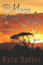 The Moon in Your Sky : An Immigrant's Journey Home by Kate Saller (2014,...