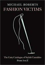 Fashion Victims: The Catty Catalogue of Stylish Casualties, from A-Z, Michael Ro