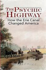 The Psychic Highway : How the Erie Canal Changed America by Michael Keene...