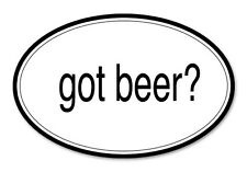 "Got Beer Funny Joke Oval car window bumper sticker decal 5"" x 3"""